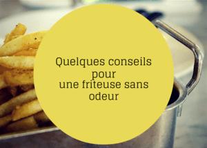 Conseil pour une friteuse sans odeur
